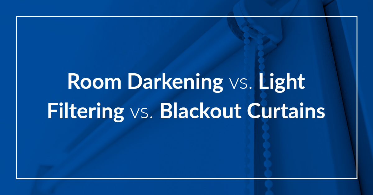 Room Darkening vs. Light Filtering vs. Blackout Curtains